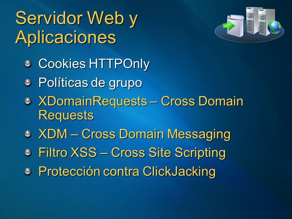 Servidor Web y Aplicaciones Cookies HTTPOnly Políticas de grupo XDomainRequests – Cross Domain Requests XDM – Cross Domain Messaging Filtro XSS – Cros
