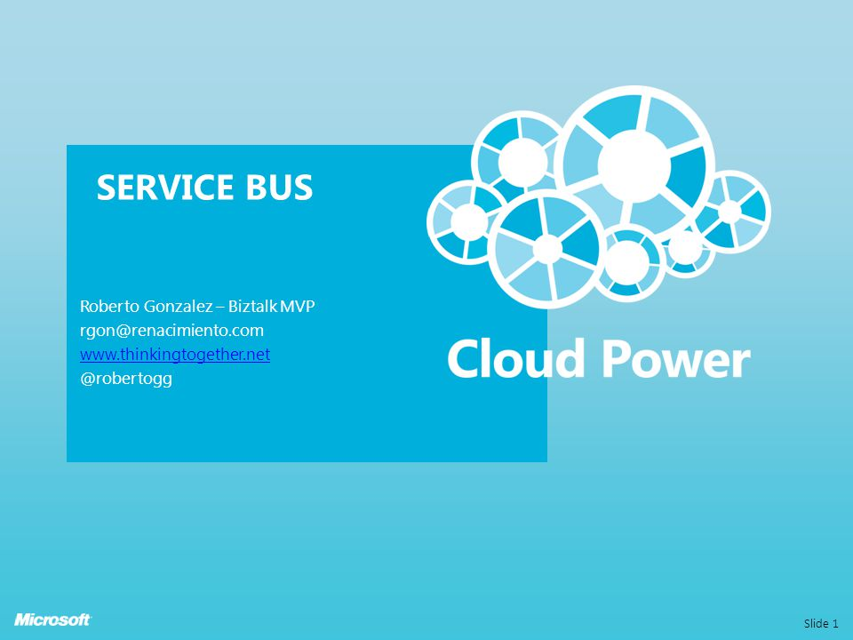 SERVICE BUS Roberto Gonzalez – Biztalk MVP rgon@renacimiento.com www.thinkingtogether.net @robertogg Slide 1