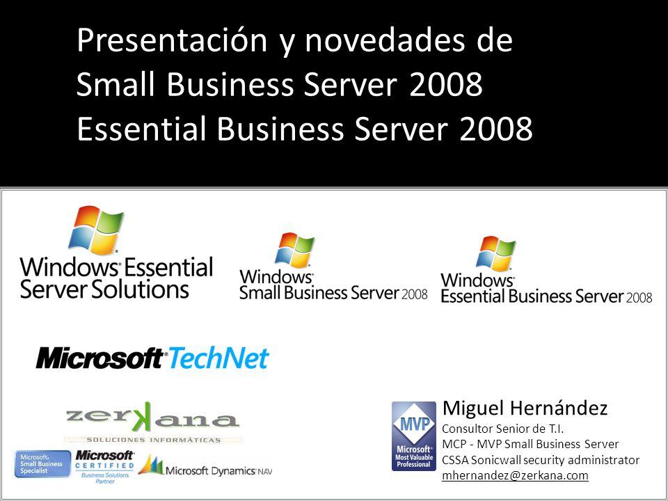 Miguel Hernández Consultor Senior de T.I. MCP - MVP Small Business Server CSSA Sonicwall security administrator mhernandez@zerkana.com Presentación y
