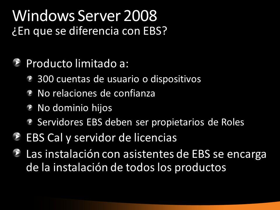 Windows Server 2008 ¿En que se diferencia con EBS? Producto limitado a: 300 cuentas de usuario o dispositivos No relaciones de confianza No dominio hi