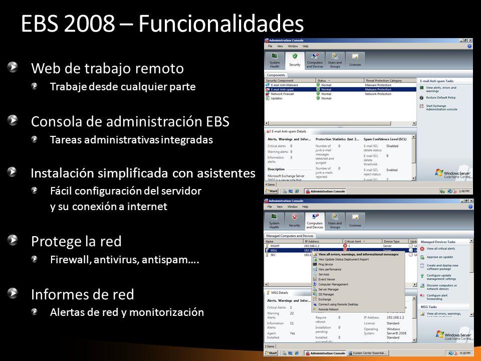 EBS 2008 – Funcionalidades Web de trabajo remoto Trabaje desde cualquier parte Consola de administración EBS Tareas administrativas integradas Instalación simplificada con asistentes Fácil configuración del servidor y su conexión a internet Protege la red Firewall, antivirus, antispam….