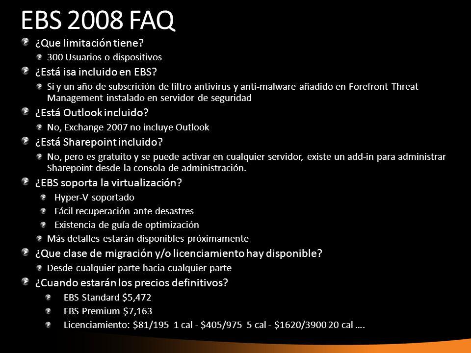 EBS 2008 FAQ ¿Que limitación tiene? 300 Usuarios o dispositivos ¿Está isa incluido en EBS? Si y un año de subscrición de filtro antivirus y anti-malwa