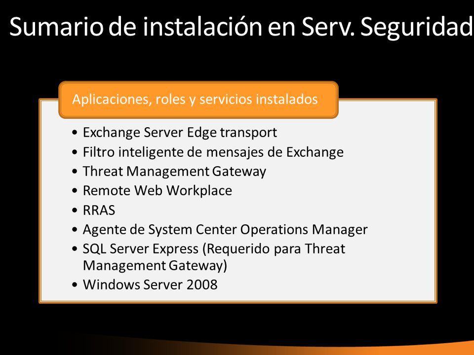 Sumario de instalación en Serv. Seguridad Exchange Server Edge transport Filtro inteligente de mensajes de Exchange Threat Management Gateway Remote W