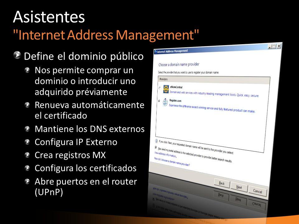 Asistentes Internet Address Management Define el dominio público Nos permite comprar un dominio o introducir uno adquirido préviamente Renueva automáticamente el certificado Mantiene los DNS externos Configura IP Externo Crea registros MX Configura los certificados Abre puertos en el router (UPnP)