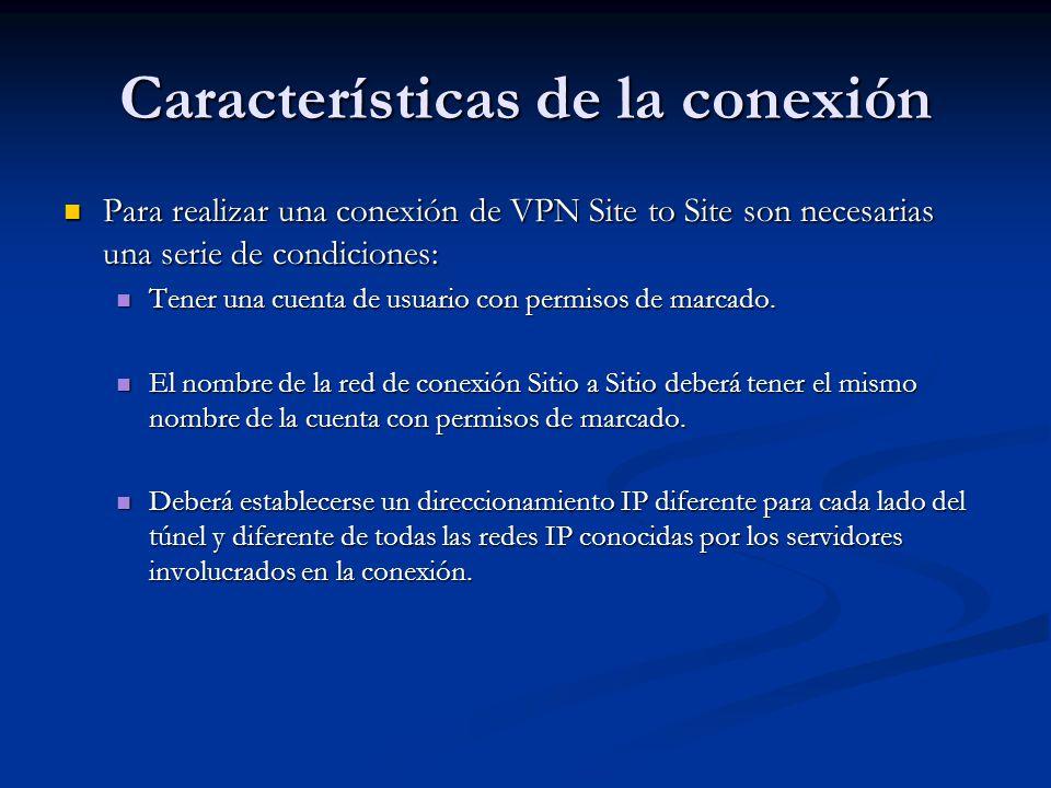 Características de la conexión Para realizar una conexión de VPN Site to Site son necesarias una serie de condiciones: Para realizar una conexión de V