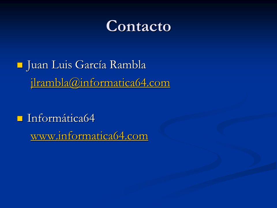 Contacto Juan Luis García Rambla Juan Luis García Rambla jlrambla@informatica64.com Informática64 Informática64 www.informatica64.com