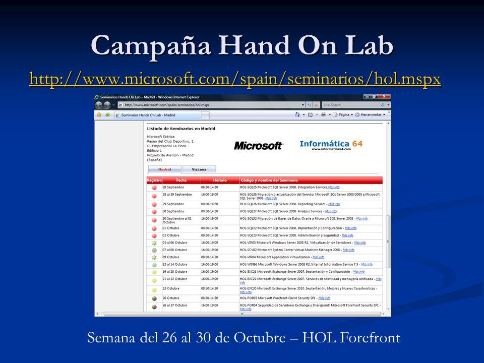 Campaña Hand On Lab http://www.microsoft.com/spain/seminarios/hol.mspx Semana del 26 al 30 de Octubre – HOL Forefront