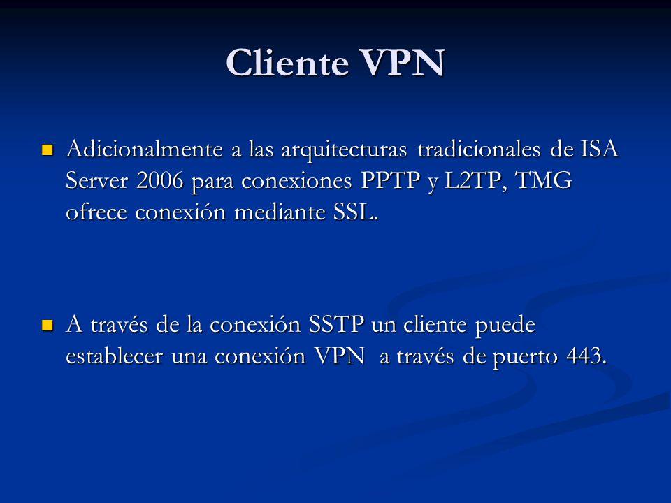 Cliente VPN Adicionalmente a las arquitecturas tradicionales de ISA Server 2006 para conexiones PPTP y L2TP, TMG ofrece conexión mediante SSL. Adicion