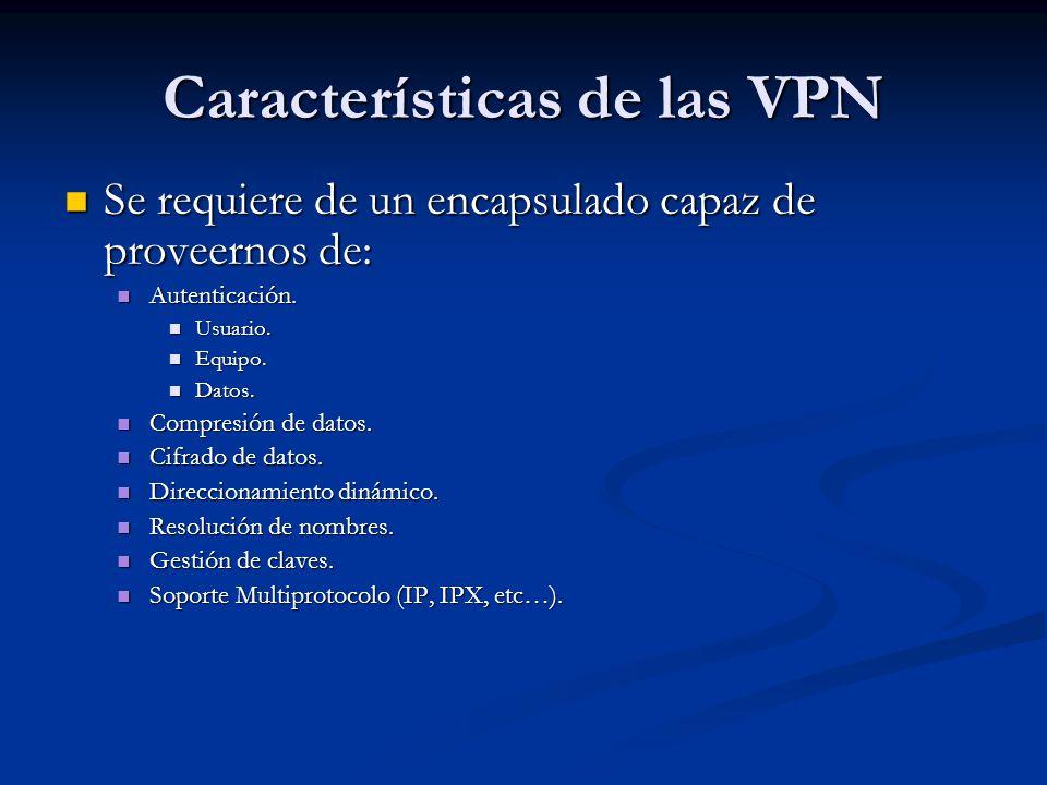 Características de las VPN Se requiere de un encapsulado capaz de proveernos de: Se requiere de un encapsulado capaz de proveernos de: Autenticación.