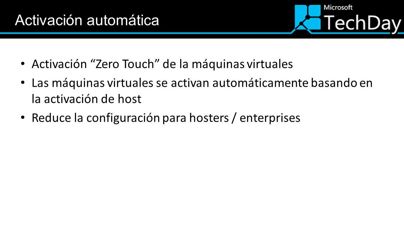 Activación Zero Touch de la máquinas virtuales Las máquinas virtuales se activan automáticamente basando en la activación de host Reduce la configurac