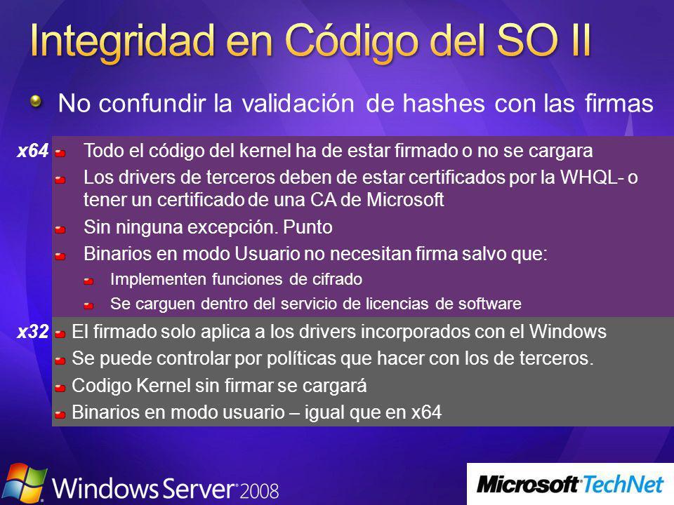 No confundir la validación de hashes con las firmas x64Todo el código del kernel ha de estar firmado o no se cargara Los drivers de terceros deben de estar certificados por la WHQL- o tener un certificado de una CA de Microsoft Sin ninguna excepción.