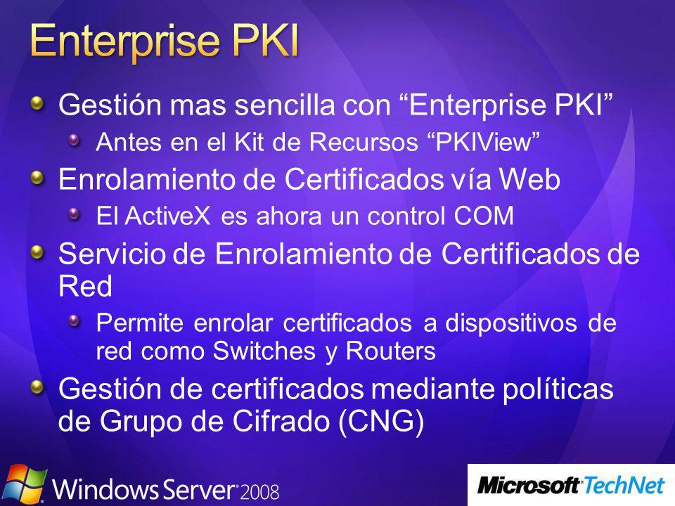 Gestión mas sencilla con Enterprise PKI Antes en el Kit de Recursos PKIView Enrolamiento de Certificados vía Web El ActiveX es ahora un control COM Servicio de Enrolamiento de Certificados de Red Permite enrolar certificados a dispositivos de red como Switches y Routers Gestión de certificados mediante políticas de Grupo de Cifrado (CNG)