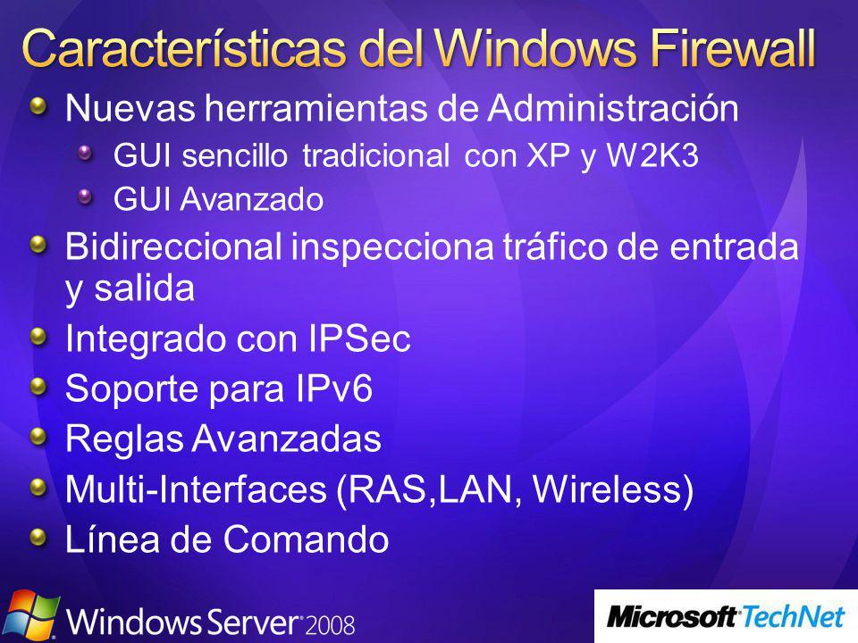 Nuevas herramientas de Administración GUI sencillo tradicional con XP y W2K3 GUI Avanzado Bidireccional inspecciona tráfico de entrada y salida Integrado con IPSec Soporte para IPv6 Reglas Avanzadas Multi-Interfaces (RAS,LAN, Wireless) Línea de Comando