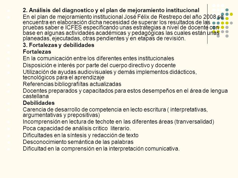 2. Análisis del diagnostico y el plan de mejoramiento institucional En el plan de mejoramiento institucional José Félix de Restrepo del año 2008 se en