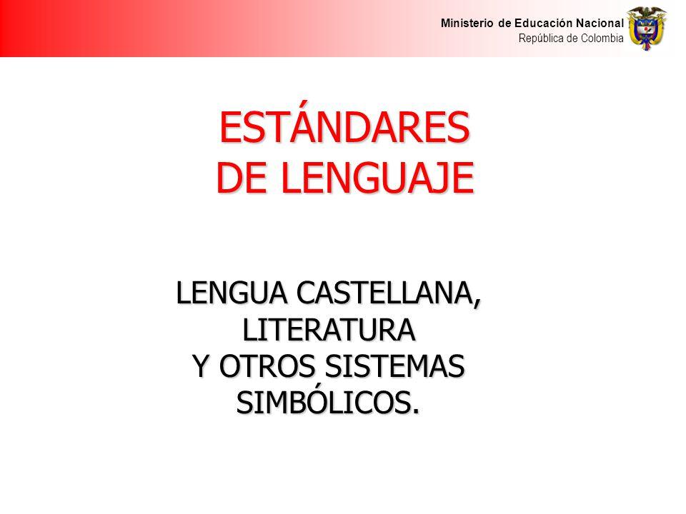 Ministerio de Educación Nacional República de Colombia ESTÁNDARES DE LENGUAJE LENGUA CASTELLANA, LITERATURA Y OTROS SISTEMAS SIMBÓLICOS.