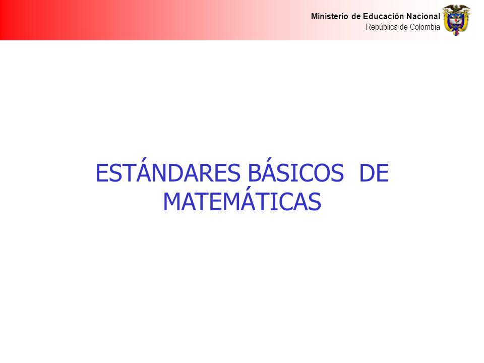Ministerio de Educación Nacional República de Colombia ESTÁNDARES BÁSICOS DE MATEMÁTICAS