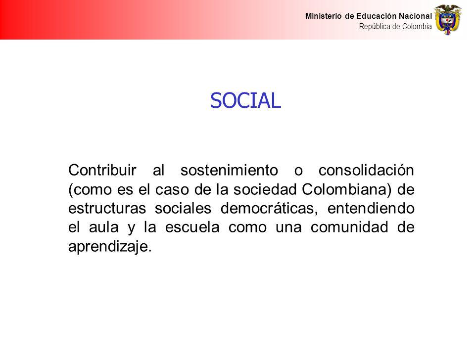 Ministerio de Educación Nacional República de Colombia SOCIAL Contribuir al sostenimiento o consolidación (como es el caso de la sociedad Colombiana)