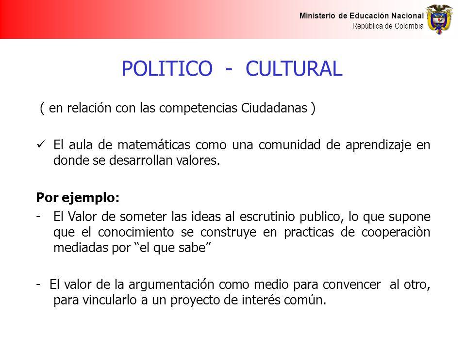 Ministerio de Educación Nacional República de Colombia POLITICO - CULTURAL ( en relación con las competencias Ciudadanas ) El aula de matemáticas como