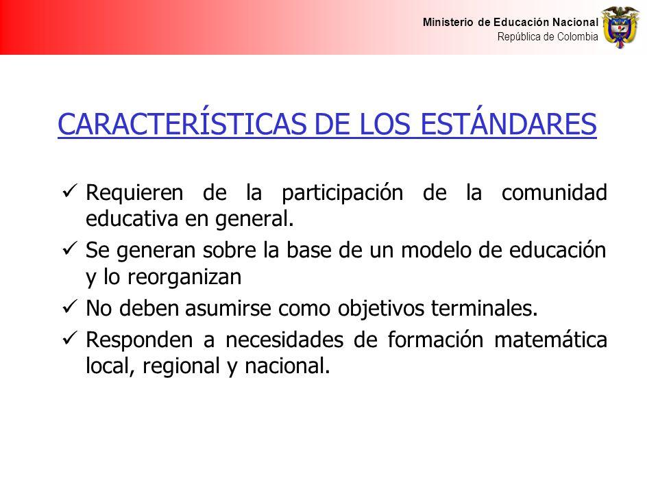 Ministerio de Educación Nacional República de Colombia CARACTERÍSTICAS DE LOS ESTÁNDARES Requieren de la participación de la comunidad educativa en ge