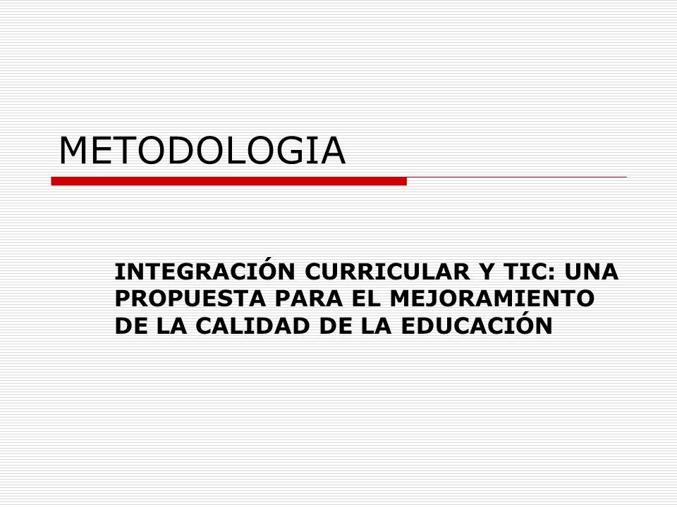 METODOLOGIA INTEGRACIÓN CURRICULAR Y TIC: UNA PROPUESTA PARA EL MEJORAMIENTO DE LA CALIDAD DE LA EDUCACIÓN