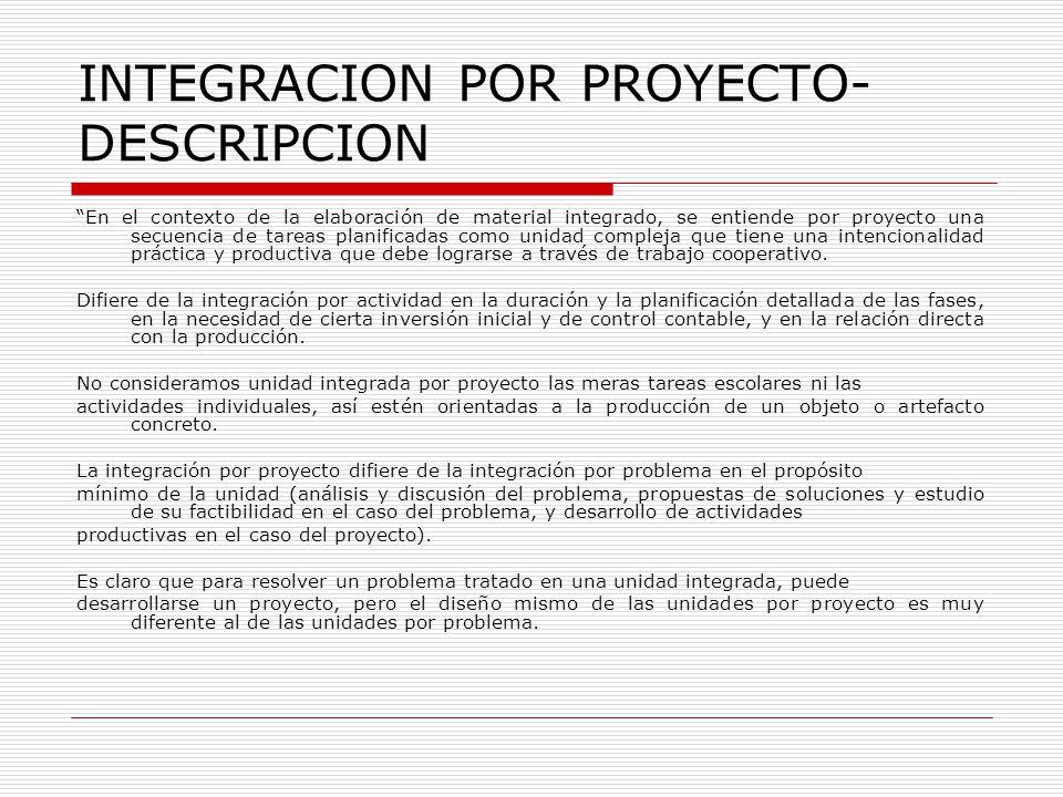 INTEGRACION POR PROYECTO- DESCRIPCION En el contexto de la elaboración de material integrado, se entiende por proyecto una secuencia de tareas planifi