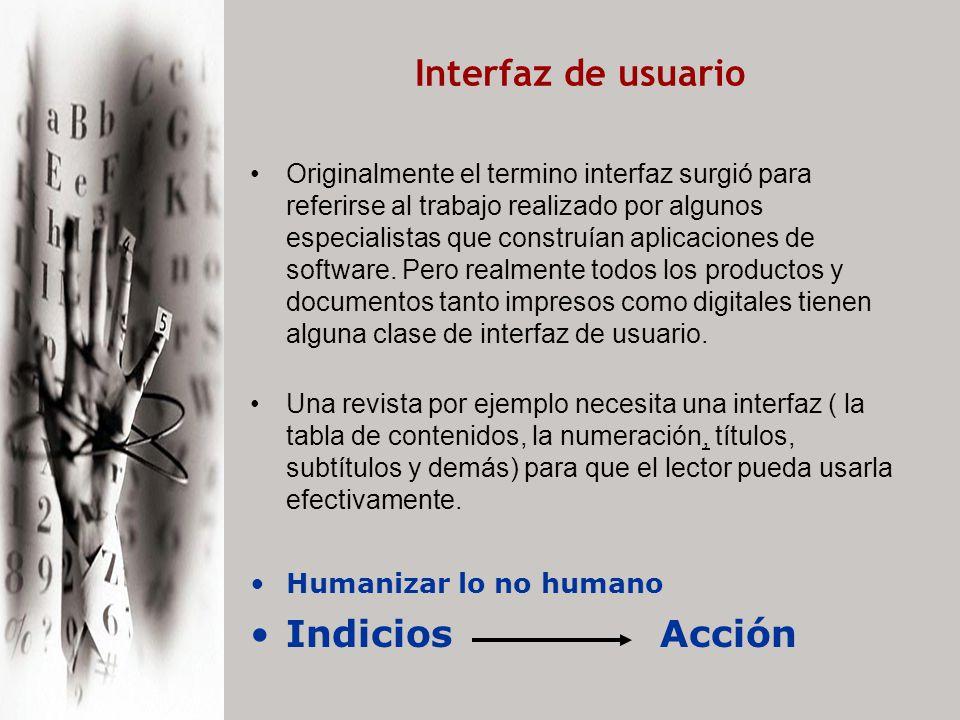 Interfaz de usuario Originalmente el termino interfaz surgió para referirse al trabajo realizado por algunos especialistas que construían aplicaciones de software.