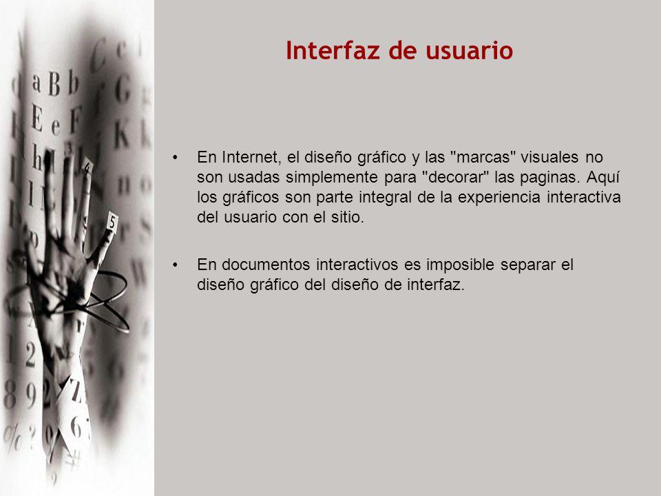 Interfaz de usuario En Internet, el diseño gráfico y las marcas visuales no son usadas simplemente para decorar las paginas.