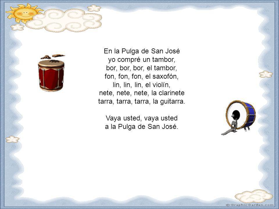 En la Pulga de San José yo compré un tambor, bor, bor, bor, el tambor, fon, fon, fon, el saxofón, lin, lin, lin, el violín, nete, nete, nete, la clari