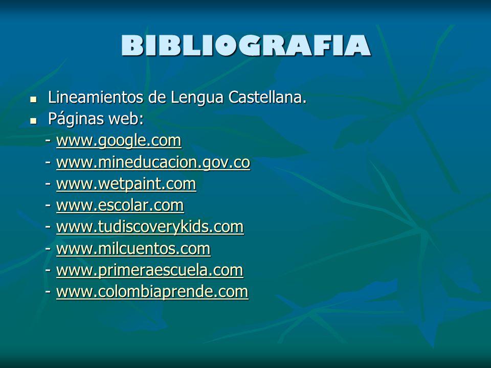 BIBLIOGRAFIA Lineamientos de Lengua Castellana. Lineamientos de Lengua Castellana. Páginas web: Páginas web: - www.google.com - www.google.comwww.goog