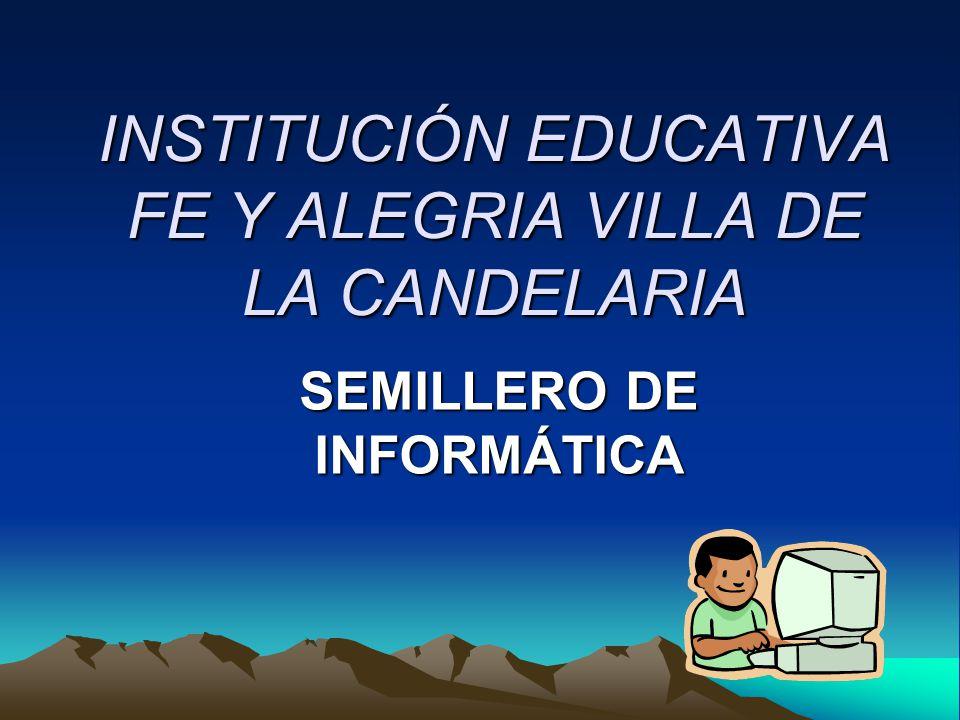 INSTITUCIÓN EDUCATIVA FE Y ALEGRIA VILLA DE LA CANDELARIA SEMILLERO DE INFORMÁTICA