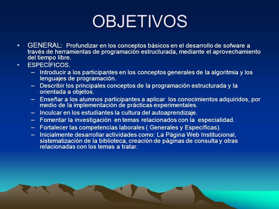 OBJETIVOS GENERAL : Profundizar en los conceptos básicos en el desarrollo de sofware a través de herramientas de programación estructurada, mediante e