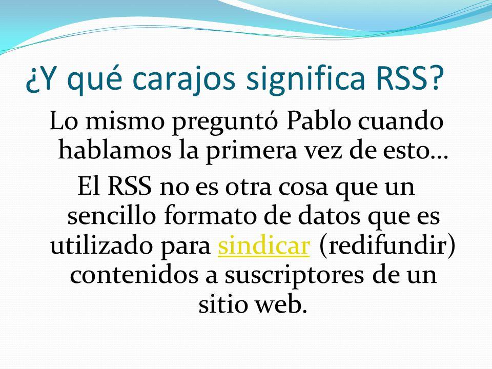 ¿Y qué carajos significa RSS.