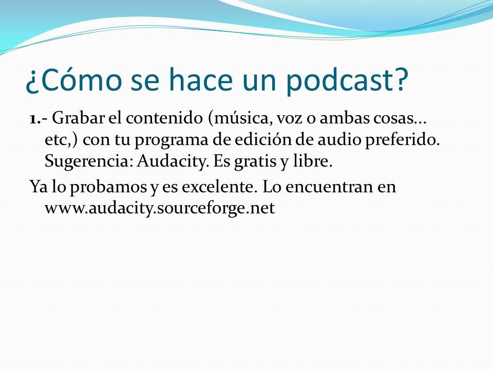 ¿Cómo se hace un podcast. 1.- Grabar el contenido (música, voz o ambas cosas...