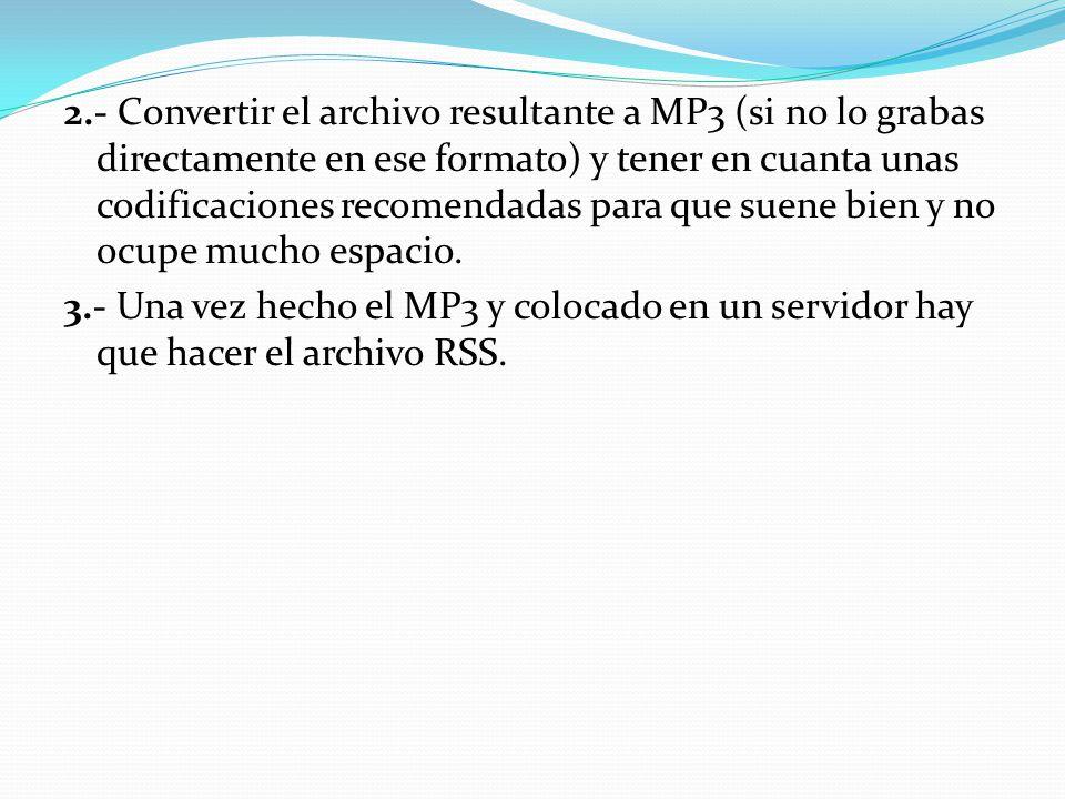 2.- Convertir el archivo resultante a MP3 (si no lo grabas directamente en ese formato) y tener en cuanta unas codificaciones recomendadas para que suene bien y no ocupe mucho espacio.