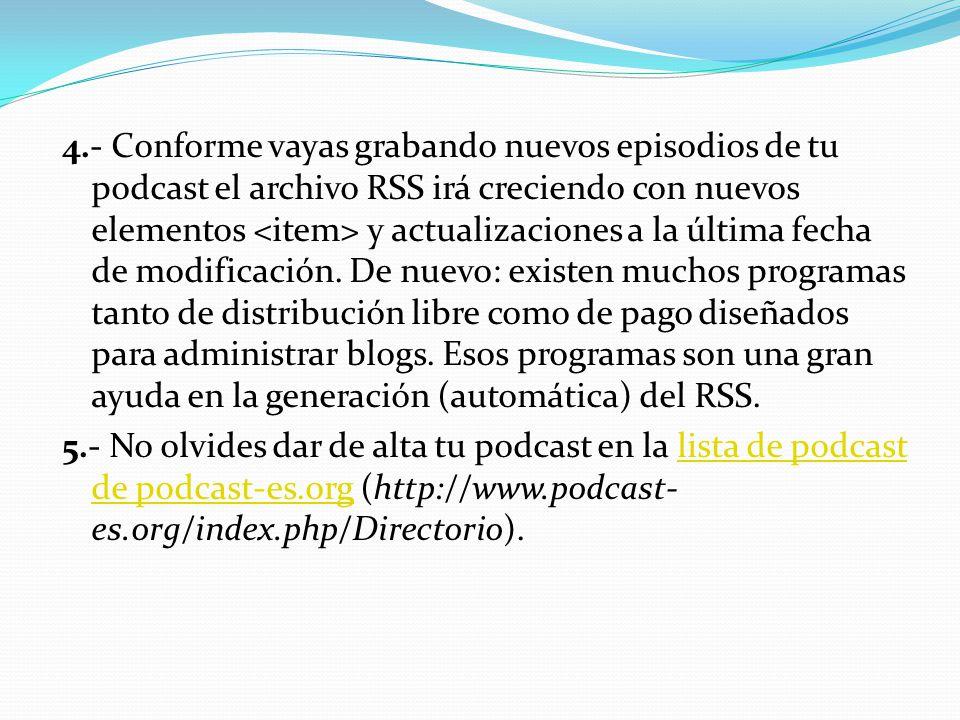 4.- Conforme vayas grabando nuevos episodios de tu podcast el archivo RSS irá creciendo con nuevos elementos y actualizaciones a la última fecha de modificación.