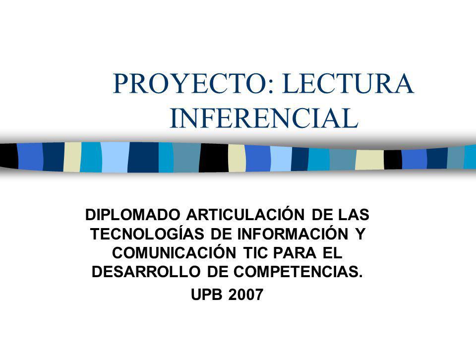 PROYECTO: LECTURA INFERENCIAL DIPLOMADO ARTICULACIÓN DE LAS TECNOLOGÍAS DE INFORMACIÓN Y COMUNICACIÓN TIC PARA EL DESARROLLO DE COMPETENCIAS.
