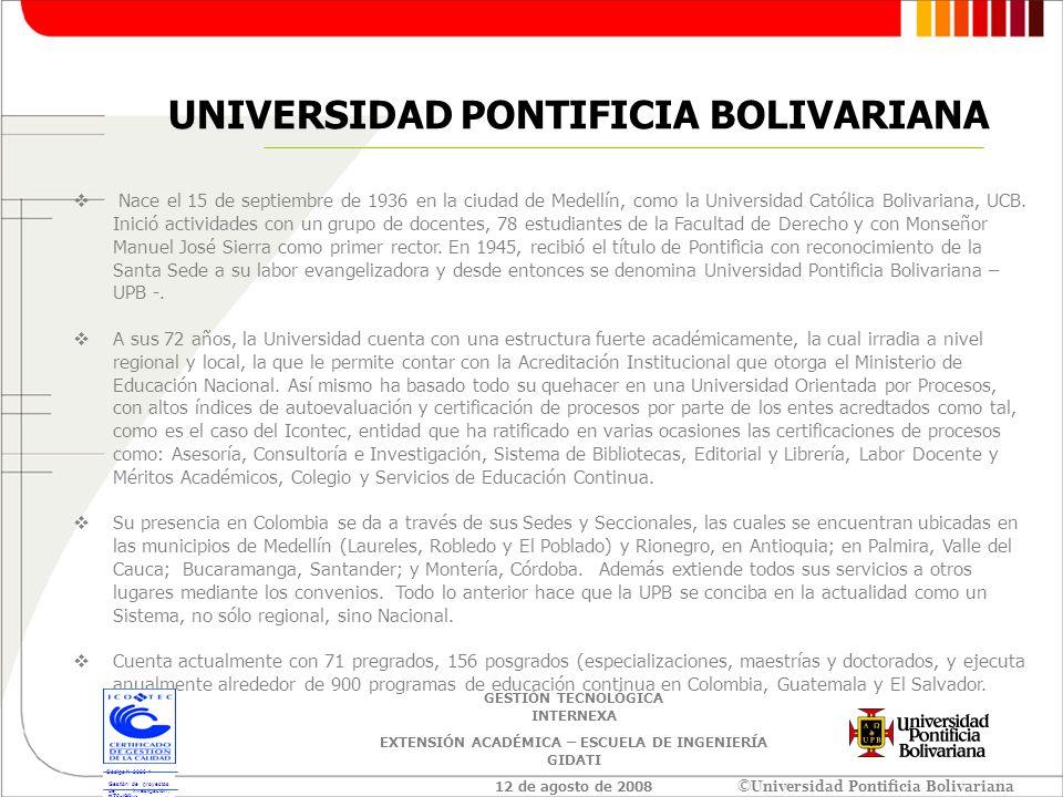 ©Universidad Pontificia Bolivariana EXTENSIÓN ACADÉMICA ©Universidad Pontificia Bolivariana NTC-ISO 9001:2000 Código N 2096-1 Gestión de proyectos de Investigación, Consultoría y Capacitación ligada a estas actividades que realiza la UPB a través del CIDI, en las áreas de Ciencias Sociales, Médicas e Ingenierías.