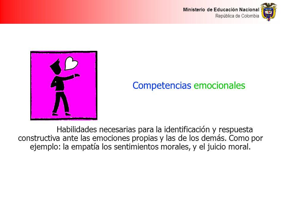 Ministerio de Educación Nacional República de Colombia Competencias emocionales Habilidades necesarias para la identificación y respuesta constructiva ante las emociones propias y las de los demás.
