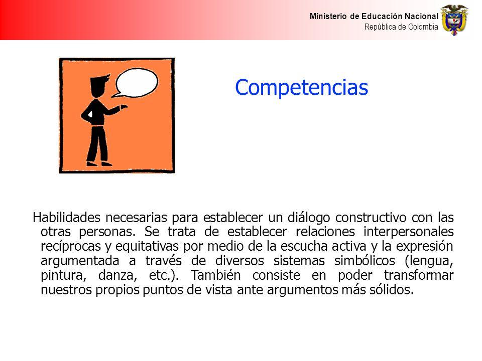 Ministerio de Educación Nacional República de Colombia Competencias Comunicativas Habilidades necesarias para establecer un diálogo constructivo con l