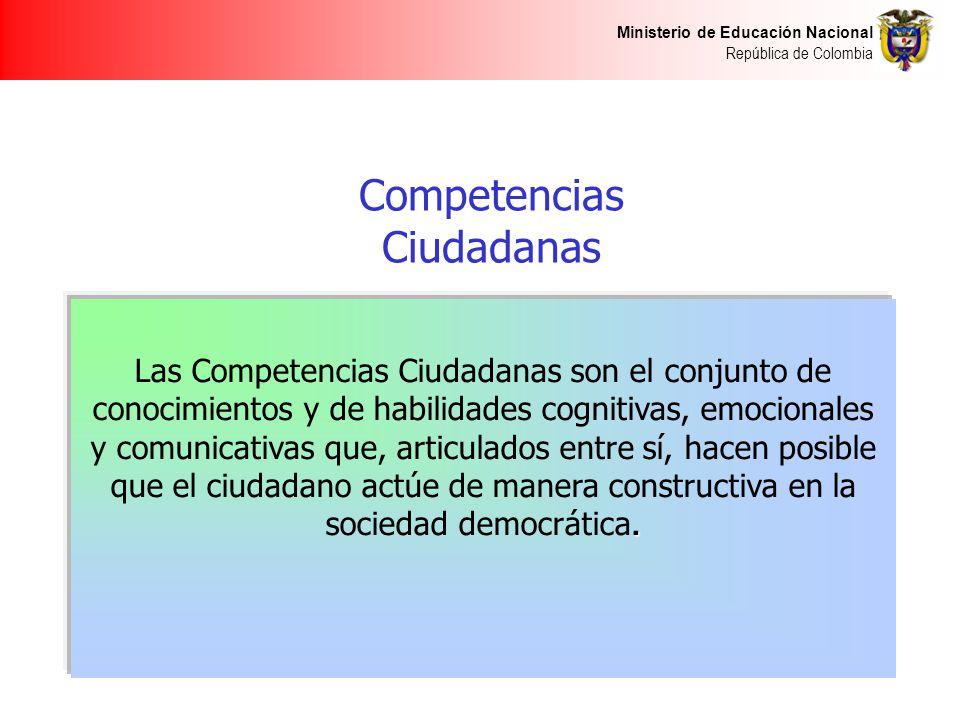 Ministerio de Educación Nacional República de Colombia. Las Competencias Ciudadanas son el conjunto de conocimientos y de habilidades cognitivas, emoc
