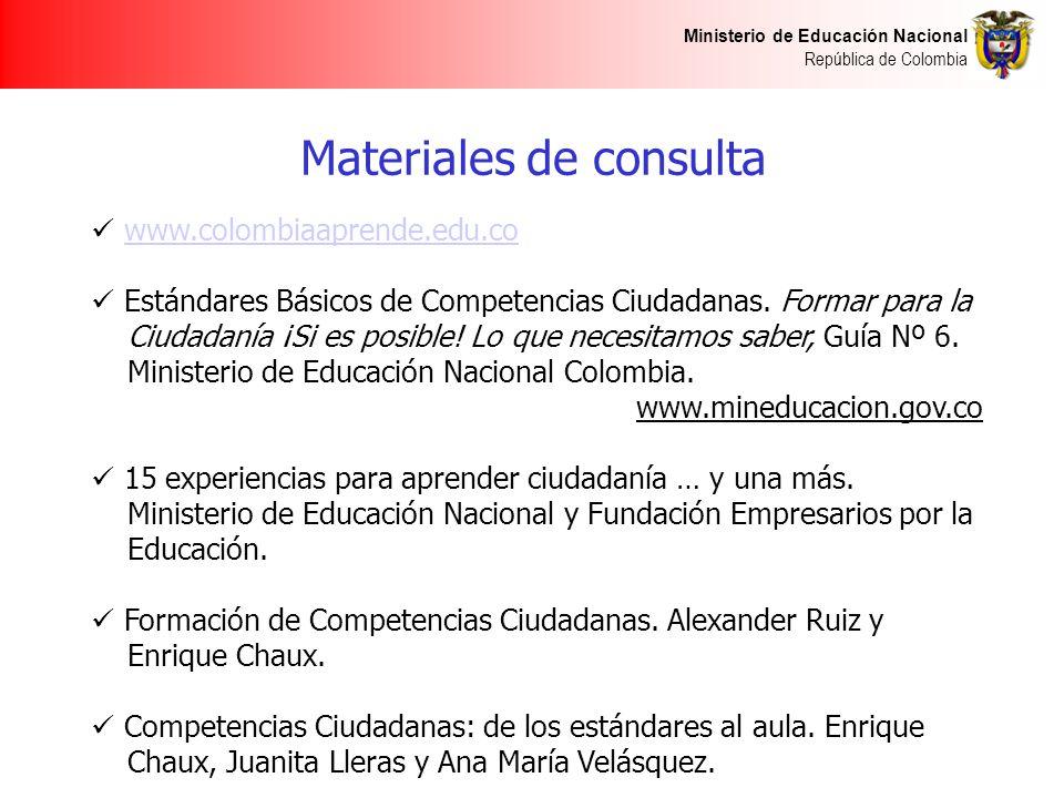 Ministerio de Educación Nacional República de Colombia Materiales de consulta www.colombiaaprende.edu.co Estándares Básicos de Competencias Ciudadanas.