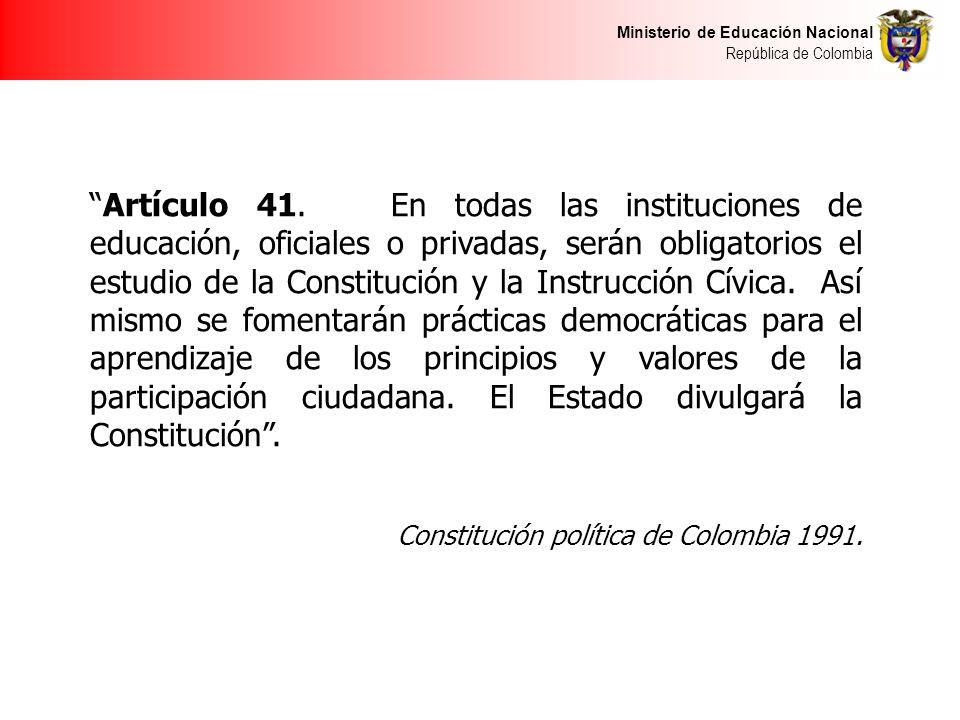 Ministerio de Educación Nacional República de Colombia Artículo 41. En todas las instituciones de educación, oficiales o privadas, serán obligatorios