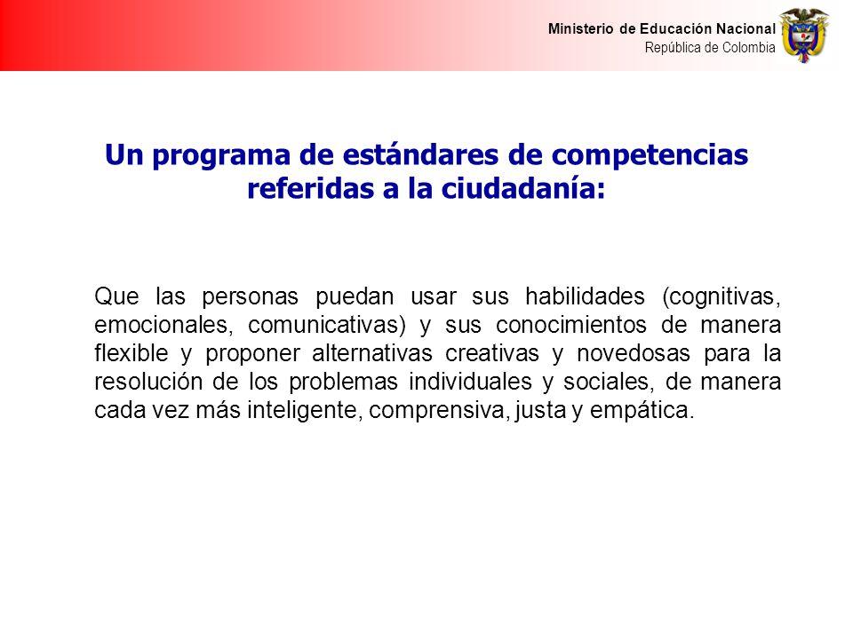 Ministerio de Educación Nacional República de Colombia Un programa de estándares de competencias referidas a la ciudadanía: Que las personas puedan us
