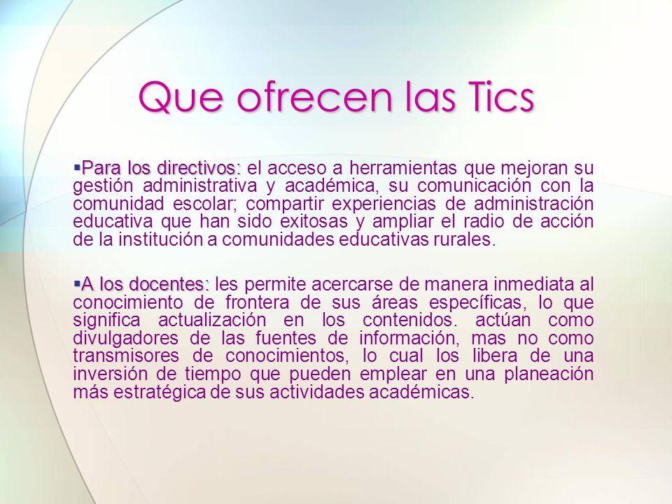 Para los directivos: Para los directivos: el acceso a herramientas que mejoran su gestión administrativa y académica, su comunicación con la comunidad