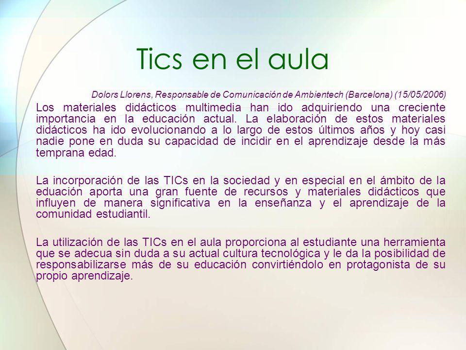 Tics en el aula Dolors Llorens, Responsable de Comunicación de Ambientech (Barcelona) (15/05/2006) Los materiales didácticos multimedia han ido adquir