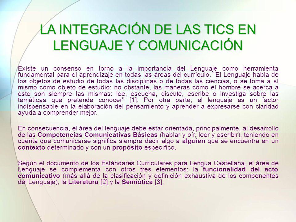 LA INTEGRACIÓN DE LAS TICS EN LENGUAJE Y COMUNICACIÓN Existe un consenso en torno a la importancia del Lenguaje como herramienta fundamental para el a