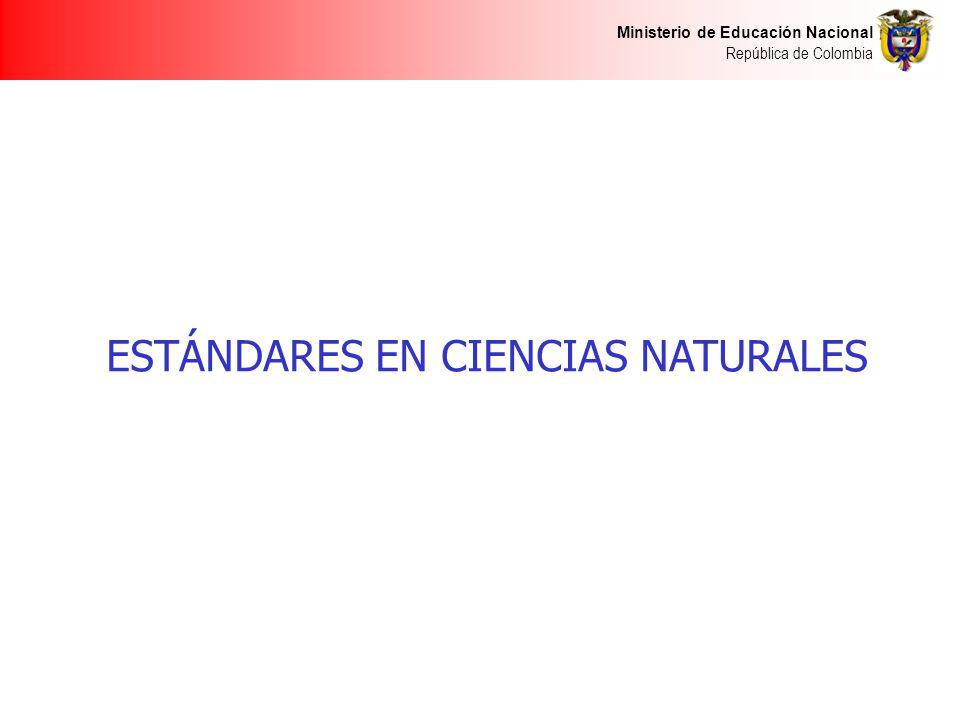 Ministerio de Educación Nacional República de Colombia ESTÁNDARES EN CIENCIAS NATURALES