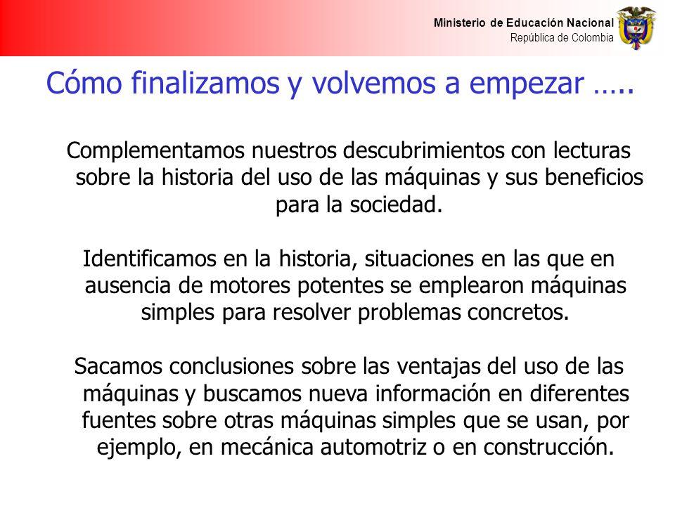 Ministerio de Educación Nacional República de Colombia Cómo finalizamos y volvemos a empezar ….. Complementamos nuestros descubrimientos con lecturas