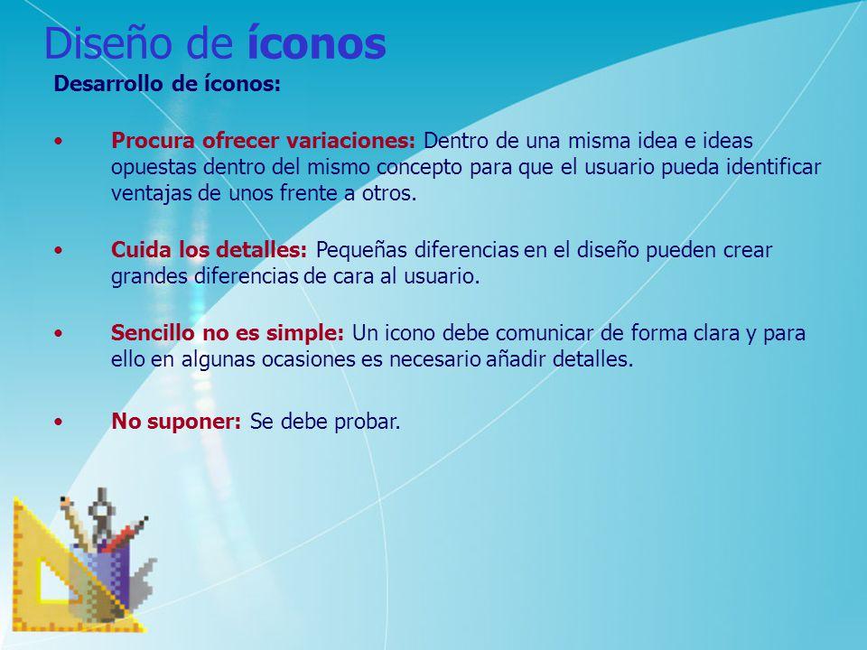 Diseño de íconos Desarrollo de íconos: Procura ofrecer variaciones: Dentro de una misma idea e ideas opuestas dentro del mismo concepto para que el us
