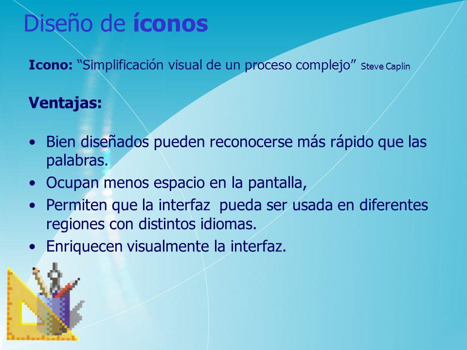 Diseño de íconos Icono: Simplificación visual de un proceso complejo Steve Caplin Ventajas: Bien diseñados pueden reconocerse más rápido que las palab